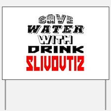 Save Water With Drink Slivovtiz Designs Yard Sign