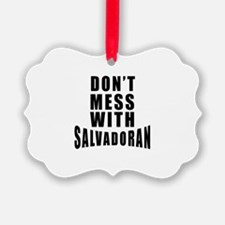 Don't Mess With Salvadoran Ornament