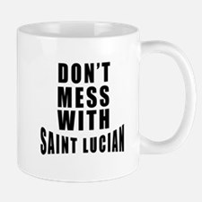 Don't Mess With Saint Lucia Mug