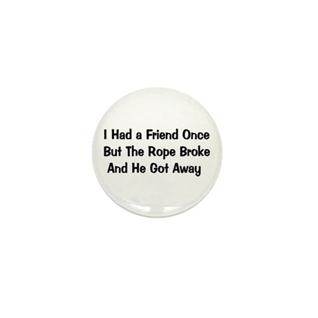 I Had A Friend Once Mini Button (10 pack)