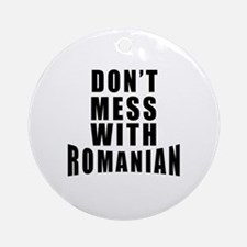 Don't Mess With Romania Round Ornament