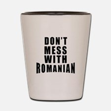 Don't Mess With Romania Shot Glass