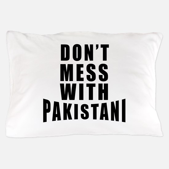Don't Mess With Pakistan Pillow Case