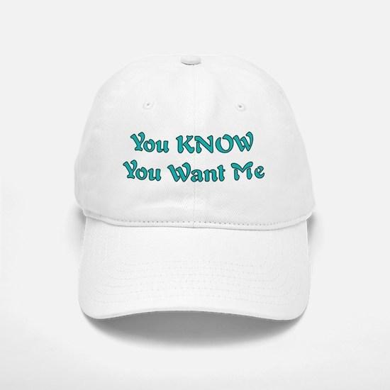 You Know You Want Me Baseball Baseball Cap