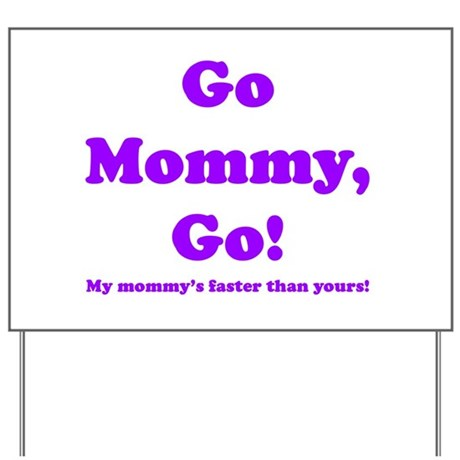 go mommy go Yard Sign