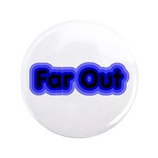 "Far Out 3.5"" Button"