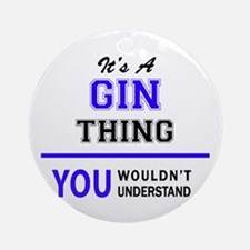 It's GIN thing, you wouldn't unders Round Ornament