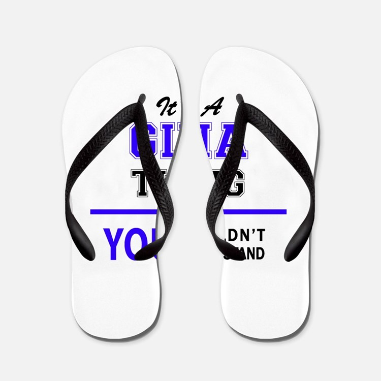 It's GINA thing, you wouldn't understan Flip Flops