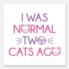 """I Was Normal Two Cats Ago Square Car Magnet 3"""" x 3"""