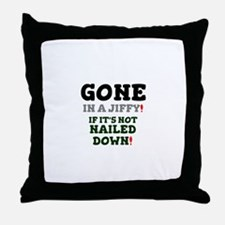 GONE IN A JIFFY - IF IT'S NOT NAILED Throw Pillow