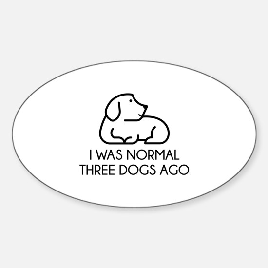 I Was Normal Three Dogs Ago Sticker (Oval)