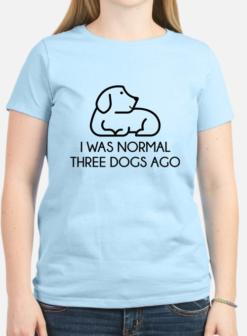 I Was Normal Three Dogs Ago T-Shirt