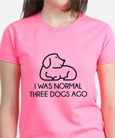 I Was Normal Three Dogs Ago Tee