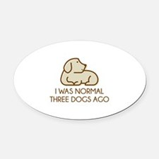 I Was Normal Three Dogs Ago Oval Car Magnet