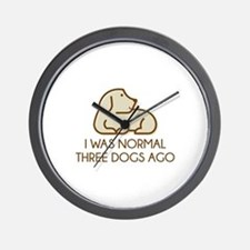 I Was Normal Three Dogs Ago Wall Clock