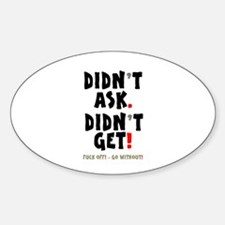 DIDN'T ASK - DIDN'T GET! Decal