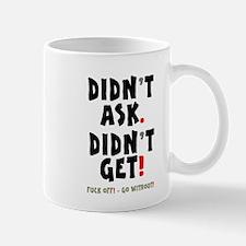 DIDN'T ASK - DIDN'T GET! Mugs