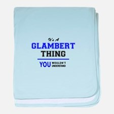It's GLAMBERT thing, you wouldn't und baby blanket