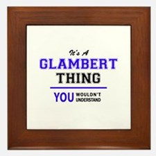 It's GLAMBERT thing, you wouldn't unde Framed Tile