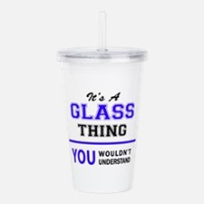 It's GLASS thing, you Acrylic Double-wall Tumbler