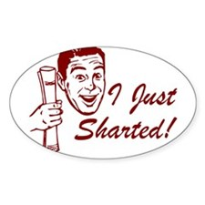 FUNNY I JUST SHARTED SHIRT RE Oval Decal