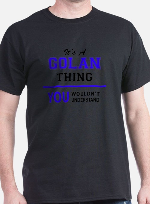 It's GOLAN thing, you wouldn't understand T-Shirt