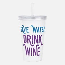 Save Water Drink Wine Acrylic Double-wall Tumbler