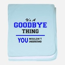 It's GOODBYE thing, you wouldn't unde baby blanket