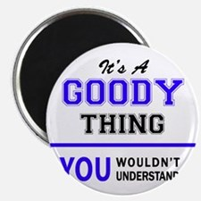 It's GOODY thing, you wouldn't understand Magnets