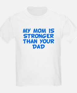 My Mom Is Stronger Than Your Dad T-Shirt