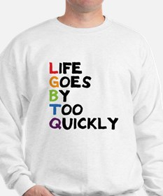 LGBTQ - Life Goes By Too Quickly Sweatshirt