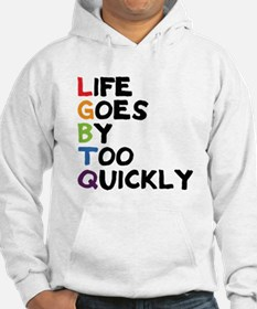 LGBTQ - Life Goes By Too Quickly Hoodie