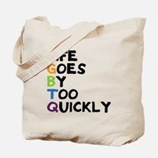LGBTQ - Life Goes By Too Quickly Tote Bag