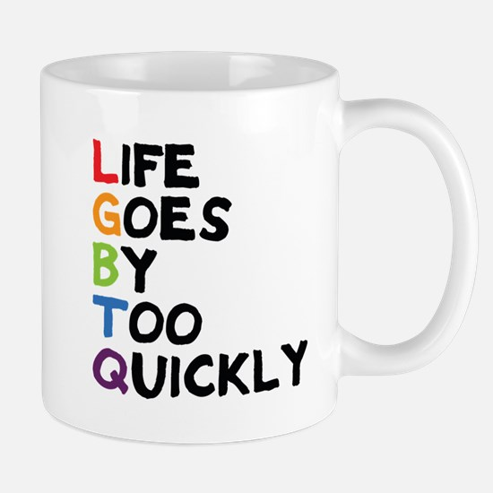 LGBTQ - Life Goes By Too Quickly Mug