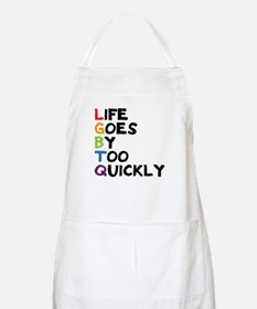 LGBTQ - Life Goes By Too Quickly Apron