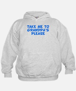 Take Me To Grandpas Please Hoodie