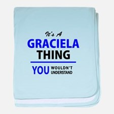 It's GRACIELA thing, you wouldn't und baby blanket