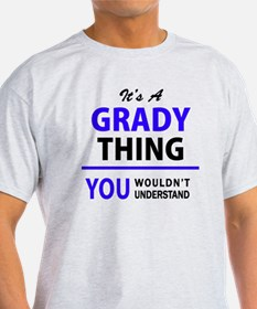 It's GRADY thing, you wouldn't understand T-Shirt
