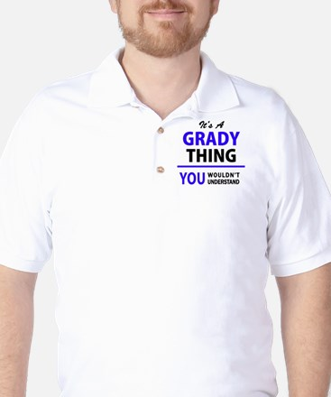 It's GRADY thing, you wouldn't understa Golf Shirt