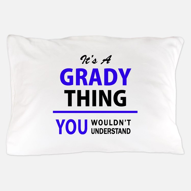 It's GRADY thing, you wouldn't underst Pillow Case