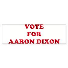 VOTE FOR AARON DIXON Bumper Bumper Sticker