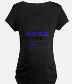 It's GREENLEE thing, you wouldn' Maternity T-Shirt
