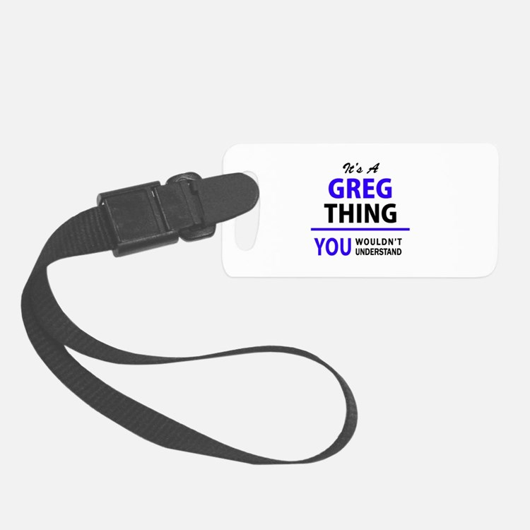 It's GREG thing, you wouldn't un Luggage Tag