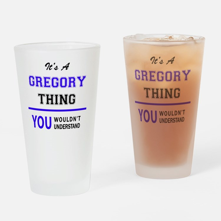 It's GREGORY thing, you wouldn't un Drinking Glass