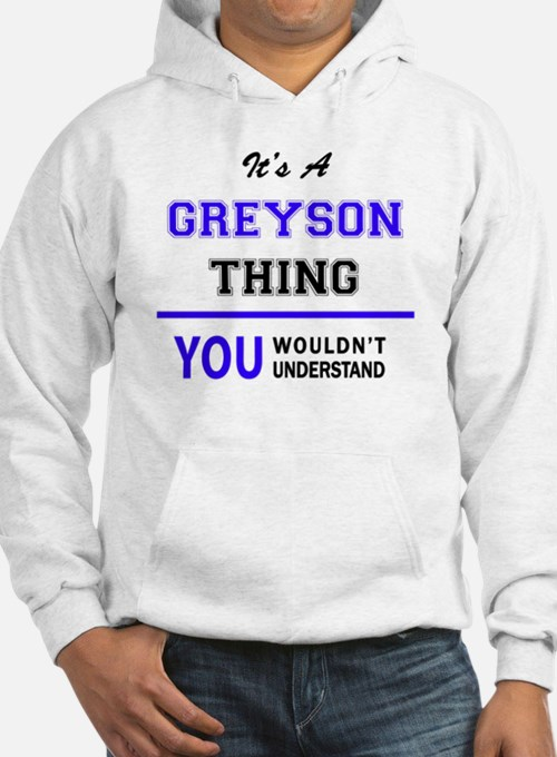It's GREYSON thing, you wouldn't Hoodie