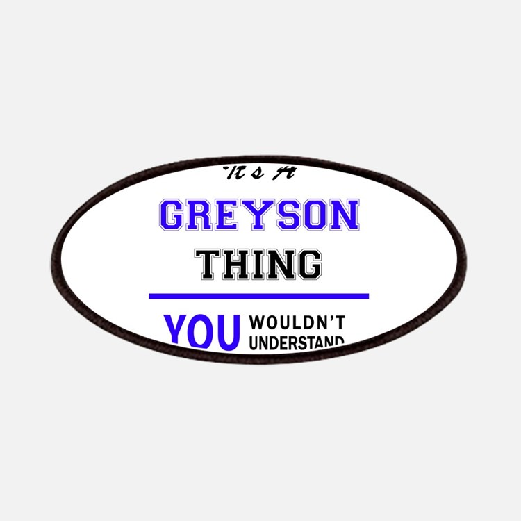 It's GREYSON thing, you wouldn't understand Patch
