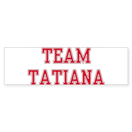 TEAM TATIANA Bumper Sticker