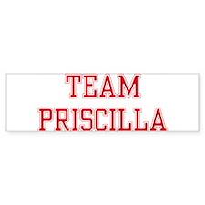 TEAM PRISCILLA Bumper Bumper Sticker