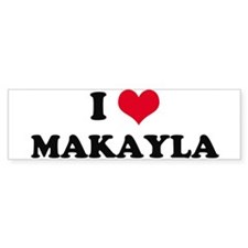 I HEART MAKAYLA Bumper Car Sticker