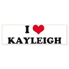 I HEART KAYLEIGH Bumper Bumper Sticker